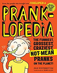 Image: Pranklopedia: The Funniest, Grossest, Craziest, Not-Mean Pranks on the Planet! | Paperback: 224 pages | by Julie Winterbottom (Author). Publisher: Workman Publishing Company; Reprint edition (September 1, 2016)