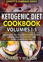 Ketogenic Diet Cookbook: Volumes 1-5: Ketogenic Recipes Breakfast, Lunch, Dinner, Snacks, Dessert And Slow Cooker Recipes