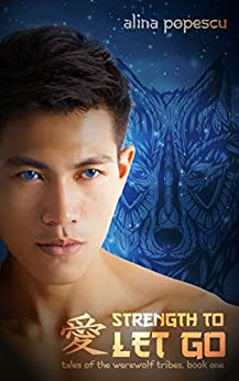 Strength to Let Go (Tales of the Werewolf Tribes, Book One) by [Alina Popescu]