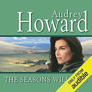 The Seasons Will Pass                   By:                                                                                                                                 Audrey Howard                               Narrated by:                                                                                                                                 Carole Boyd                      Length: 14 hrs and 18 mins     12 ratings     Overall 3.9