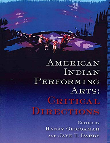 Compare Textbook Prices for American Indian Performing Arts: Critical Directions Native American Performance and Critical Studies  ISBN 9780935626629 by Hanay Geiogamah,Jaye T. Darby