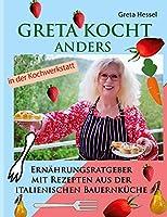 Greta kocht anders: Ernaehrungsumstellung mit Rezepten aus der italienischen Bauernkueche