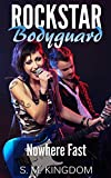 Rockstar Bodyguard: Nowhere Fast: Rock Star Celebrity Romance, Billionaire Romantic Thriller, Funny Fangirl Humor Collection (Bad Boy Pop Stars Rocker Romance Series Book 1)