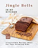 Jingle Bells in My Kitchen: Irresistible Recipe Ideas for Your Growing Kids (English Edition)