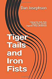 Tiger Tails and Iron Fists: Chiang Kai-shek, Park Chung-hee, and the Legacies They Left Behind