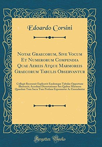 Notae Graecorum, Sive Vocum Et Numerorum Compendia Quae Aereis Atque Marmoreis Graecorum Tabulis Observantur: Collegit Recensuit Explicavit Easdemque