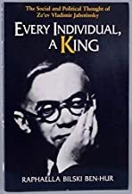 Every Individual, a King: The Social and Political Thought of Ze'Ev Vladimir Jabotinsky