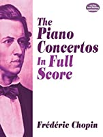 Chopin: The Piano Concertos in Full Score