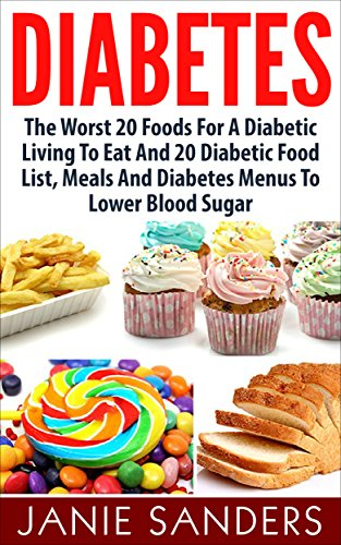 Amazon Com Diabetes The Worst 20 Foods For Diabetes To Eat And