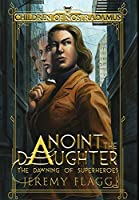 Anoint the Daughter (The Dawning of Superheroes)