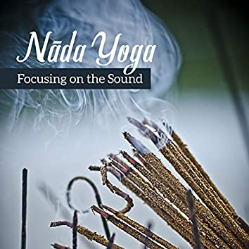 Nāda Yoga - Focusing on the Sound, Echoes of India Tradition