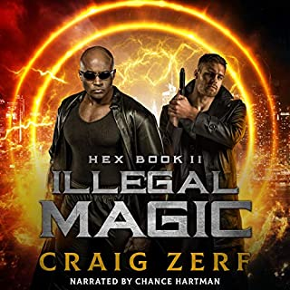 HEX Book 2, Illegal Magic     An Urban Fantasy Series              Written by:                                                                                                                                 Craig Zerf                               Narrated by:                                                                                                                                 Chance Hartman                      Length: 5 hrs and 19 mins     Not rated yet     Overall 0.0