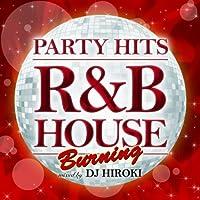 PARTY HITS ~R&B HOUSE~ BURNING Mixed by DJ HIROKI