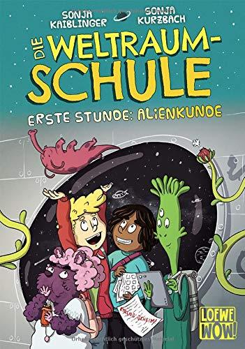 Die Weltraumschule - Erste Stunde: Alienkunde: Kinderbuch ab 10 Jahre - Präsentiert von Loewe Wow! - Wenn Lesen WOW! macht
