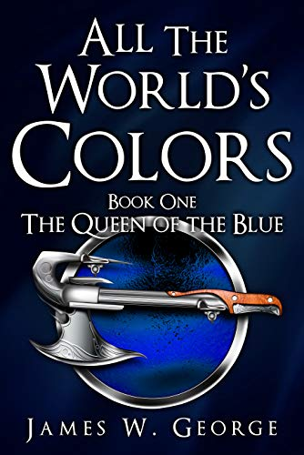 All The World's Colors: The Queen of the Blue by [James W. George]
