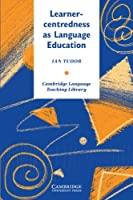Learner-Centredness as Language Education (Cambridge Language Teaching Library)