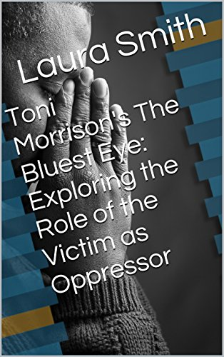 Toni Morrison's The Bluest Eye: Exploring the Role of the Victim as Oppressor (English Edition)