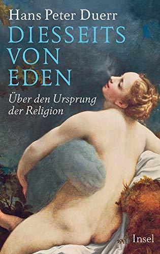 Diesseits von Eden: Über den Ursprung der Religion