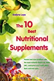 The 10 Best Nutritional Supplements: Prevent and cure conditions with the super-nutrients vitamin D3, MSM, OPC, coenzyme Q 10, 5-HTP, alpha-lipoic acid, and more...