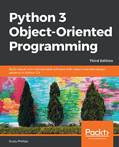 Python 3 Object-Oriented Programming: Build robust and maintainable software with object-oriented design patterns in Python 3.8, 3rd Edition (English Edition)