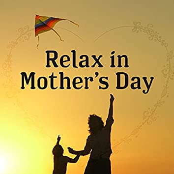 Relax in Mother's Day – Classical Music for Mothers to Relax, Ambient Instrumental Piano,Mother's Day
