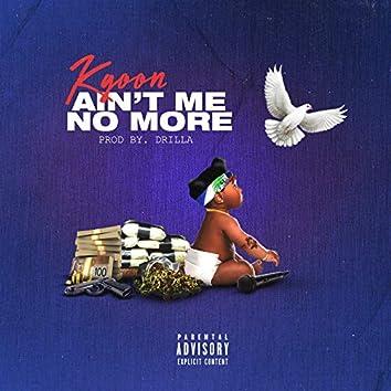 Ain't Me No More