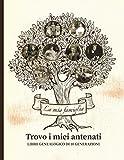 Trovo i miei antenati - Libro genealogico di 10 generazioni: Per andare alla ricerca della storia della propria famiglia