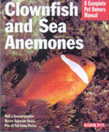 Clownfish and Sea Anemones (Complete Pet Owner's Manuals)