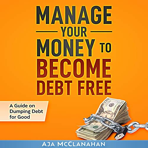Manage Your Money to Become Debt Free Audiobook By Aja McClanahan cover art