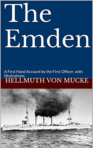 The Emden: A First Hand Account by the First Officer, with Illustrations