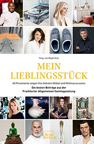 Mein Lieblingsstück: 60 Prominente zeigen ihre liebsten Möbel und Wohnaccessoires. Die besten Beiträge aus der Frankfurter Allgemeinen Sonntagszeitung (F.A.S.)