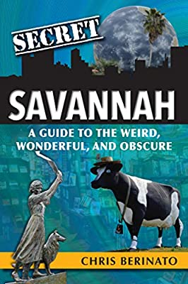 Secret Savannah: A Guide to the Weird, Wonderful, and Obscure from Reedy Press