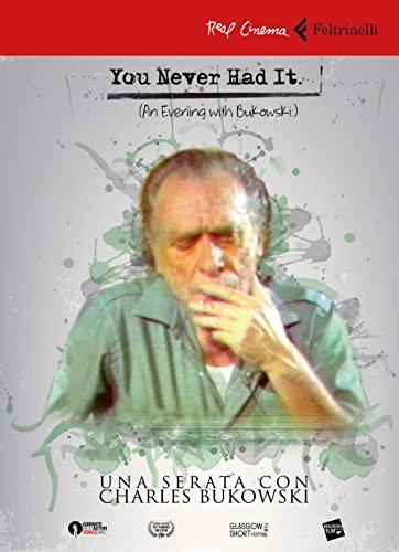 You never had it. Una serata con Bukowski. DVD. Con Libro