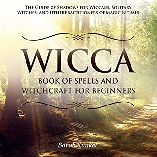 Wicca: Book of Spells and Witchcraft for Beginners     The Guide of Shadows for Wiccans, Solitary Witches, and Other Practitioners of Magic Rituals              By:                                                                                                                                 Sarah Kunkel                               Narrated by:                                                                                                                                 Kris Keppeler                      Length: 3 hrs and 8 mins     Not rated yet     Overall 0.0