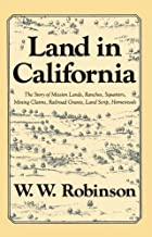 Land in California: The Story of Mission Lands, Ranchos, Squatters, Mining Claims, Railroad Grants, Land Scrip, Homesteads (Chronicles of California)