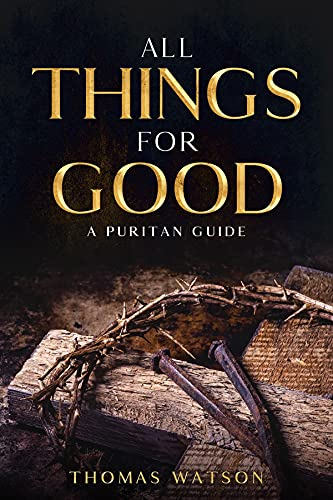 All Things for Good: A Puritan Guide (English Edition)