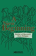 A New Beginning: Stories of Recovery from Relapse