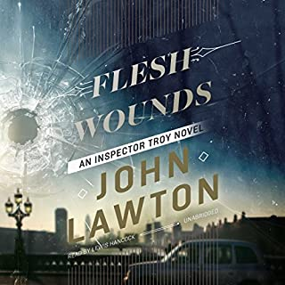 Flesh Wounds     An Inspector Troy Novel              By:                                                                                                                                 John Lawton                               Narrated by:                                                                                                                                 Lewis Hancock                      Length: 12 hrs and 6 mins     7 ratings     Overall 4.6
