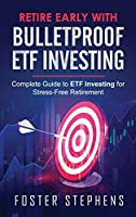 Retire Early with Bulletproof Etf Investing: Complete Guide to ETF Investing for Stress-Free Retirement