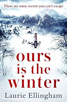 Ours is the Winter: A gripping story of love, friendship and adventure by [Laurie Ellingham]