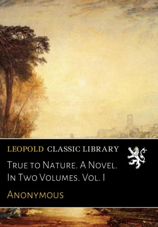 不完全な連帯人間True to Nature. A Novel. In Two Volumes. Vol. I