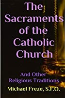The Sacraments of the Catholic Church: And Other Religious Traditions