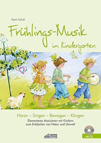 Frühlings-Musik im Kindergarten (inkl. Lieder-CD): Elementares Musizieren mit Kindern zum Entdecken von Natur und Umwelt (Hören - Singen - Bewegen - Klingen)