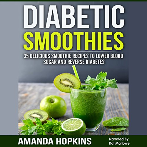 Diabetic Smoothies: 35 Delicious Smoothie Recipes to Lower Blood Sugar and Reverse Diabetes cover art