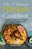 The Ultimate Persian Cookbook: A Complete Guide to 111 Healthy and Delicious Persian Dishes (World Cuisines Book 2)