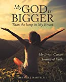My God Is Bigger Than the Lump in My Breast: My Breast Cancer Journey of Faith