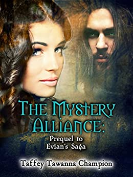 The Mystery Alliance: Prequel to Evian's Saga (The Mystery Alliance: Evian's Saga) by [Taffey Champion]