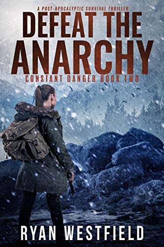 Defeat the Anarchy: A Post-Apocalyptic Survival Thriller (Constant Danger Book 2) by [Ryan Westfield]