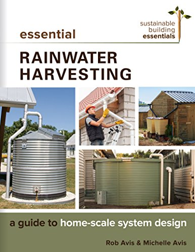 Essential Rainwater Harvesting: A Guide to Home-Scale System Design (Sustainable Building Essentials Series Book 11) (English Edition)