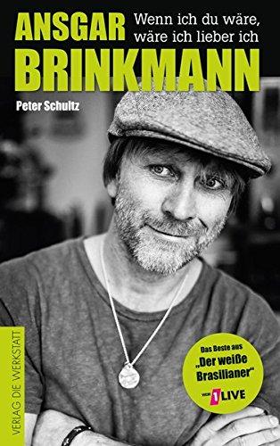 Ansgar Brinkmann: Wenn ich du wäre, wäre ich lieber ich. Das Beste aus »Der weiße Brasilianer«